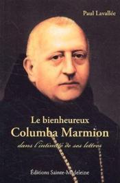 Le bienheureux Columba Marmion ; dans l'intimité de ses lettres - Couverture - Format classique