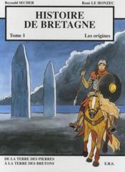 Histoire de bretagne t.1 ; les origines, de la terre des pierres à la terre des bretons - Couverture - Format classique