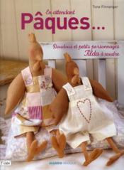 En attendant Pâques ; doudous et petits personnages Tilda à coudre - Couverture - Format classique