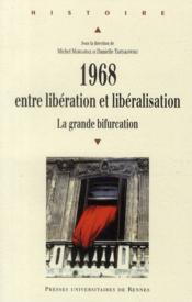 1968 ; entre libération et libéralisation ; la grande bifurcation - Couverture - Format classique