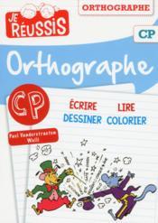 JE REUSSIS ; orthographe ; CP - Couverture - Format classique