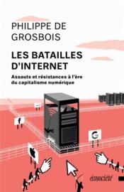 Les batailles d'internet ; assauts et résistances à l'ère du capitalisme numérique - Couverture - Format classique