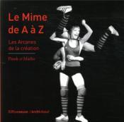 Le mime de A à Z ; les arcanes de la création - Couverture - Format classique