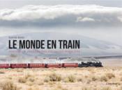 Le monde en train ; voyages à travers des paysages insolites - Couverture - Format classique