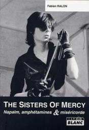 The Sisters of Mercy ; napalm, amphétamines et miséricorde - Couverture - Format classique