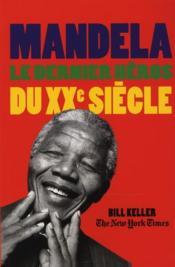 Mandela ; le dernier héros du XX siècle - Couverture - Format classique