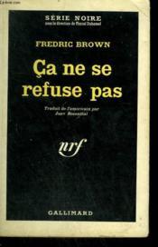 Ca Ne Se Refuse Pas. Collection : Serie Noire N° 768 - Couverture - Format classique