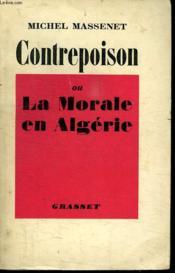 Contrepoison Ou La Morale En Algerie. - Couverture - Format classique