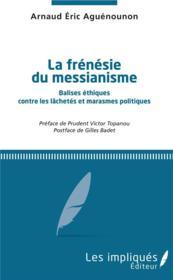 La frénésie du messianisme ; balises éthiques contre les lâchetés et marasmes politiques - Couverture - Format classique