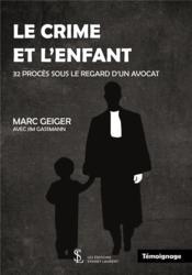 Le crime et l'enfant ; 32 proces sous le regard d un avocat - Couverture - Format classique