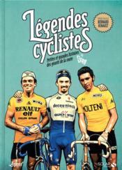 Légendes cyclistes ; petites et grandes histoires des géants de la route - Couverture - Format classique