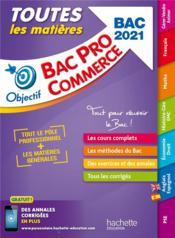 OBJECTIF BAC PRO ; toutes les matières ; bac pro commerce (édition 2021) - Couverture - Format classique