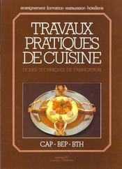 Travaux pratique de cuisine ; fiches techniques de fabrication ; CAP, BEP, BTH - Intérieur - Format classique