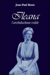 Ileana ; l'archiduchesse voilée - Couverture - Format classique