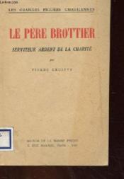 Le Pere Brottier Serviteur Ardent De La Charite - Couverture - Format classique