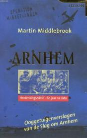 ARNHEM, Ooggetuigenverslagen van de Slag om Arnhem, 17-26 September 1944 - Couverture - Format classique