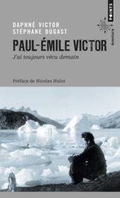 Paul-Emile Victor ; j'ai toujours vécu demain - Couverture - Format classique
