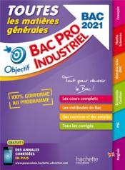 OBJECTIF BAC PRO ; toutes les matières générales ; bac pro industriel (édition 2021) - Couverture - Format classique