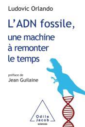 L'adn fossile, une machine à remonter le temps - Couverture - Format classique