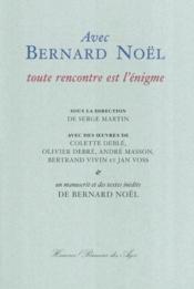 Avec bernard noel / toute rencontre est l'enigme - Couverture - Format classique