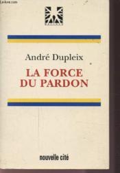 Force du pardon (la) - Couverture - Format classique