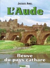 Aude, Fleuve Du Pays Cathare - Couverture - Format classique