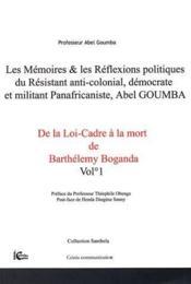 Mémoires et réflexions politiques du resistant anti-colonial, démocrate et militant panafricaniste, Abel Goumba t.1; de la loi-cadre à la mort de Barthélely Boganda - Couverture - Format classique