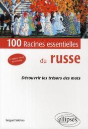 100 racines essentielles du russe; découvrir les trésors des mots (2e édition) - Couverture - Format classique