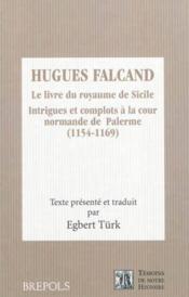Hugues Falcand, le livre du royaume de Sicile ; intrigues et complots à la cour normande de Palerme (1154-1170) - Couverture - Format classique