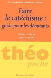 Faire le catéchisme : guide pour les débutants - Couverture - Format classique