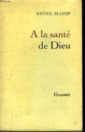 A La Sante De Dieu. - Couverture - Format classique
