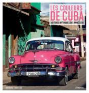 Les couleurs de Cuba ; voitures mythiques des années 50 - Couverture - Format classique
