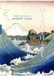 Hiroshige ; les trente-six vues du mont Fuji - Couverture - Format classique