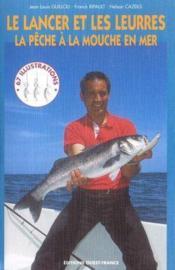 Le lancer et les leurres ; pêche à la mouche en mer - Couverture - Format classique