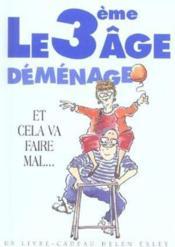 Troisieme Age Demenage ! - Couverture - Format classique