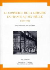 Le commerce de la librairie en France au XIXe siècle ; 1789-1914 - Couverture - Format classique