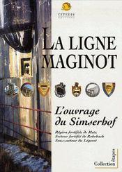 La ligne maginot, l'ouvrage de simserhof - Couverture - Format classique