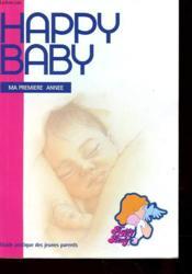 Happy Baby - Guide Pratique Des Jeunes Parents - Ma Premiere Annee - Le Premiere Semaine De Vie - Rentrez Chez Soi - L'Alimentation - ... - Couverture - Format classique