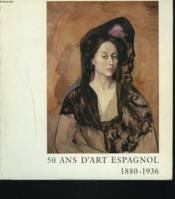 50 ANS D'ART ESPAGNOL 1880-1936. GALERIE DES BEAUX ARTS E BORDEAUX. 11 MAI-1er SEPTEMBRE 1984. - Couverture - Format classique