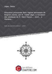 Allocution prononcée dans l'église paroissiale de Brignon (Gard), par M. l'abbé Léger, à l'occasion des obsèques de M. Henri Pascal,... mort... à Mentana... [édition 1868] - Couverture - Format classique