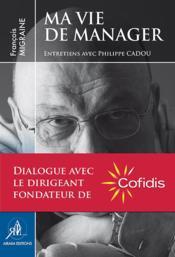 Ma vie de manager ; entretiens avec Philippe Cadou - Couverture - Format classique