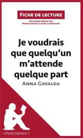 Je voudrais que quelqu'un m'attende quelque part d'Anna Gavalda ; résumé complet et analyse détaillée de l'oeuvre - Couverture - Format classique