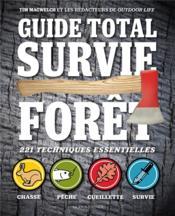 Guide total ; survie forêt ; 221 techniques essentielles ; chasse, pêche, cueillette, survie - Couverture - Format classique