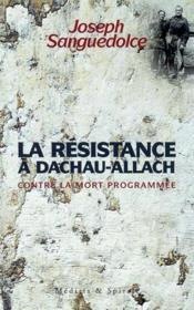 La résistance à dachau-allach contre la mort programmée - Couverture - Format classique