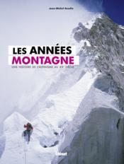 Les années montagne ; une histoire de l'alpinisme au XXe siècle - Couverture - Format classique