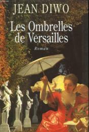 Les Ombrelles De Versailles. - Couverture - Format classique