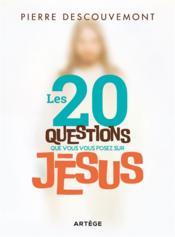 Les 20 questions que vous vous posez sur Jésus - Couverture - Format classique