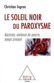 Le soleil noir du paroxysme ; nazisme, violence de guerre, temps présent - Couverture - Format classique