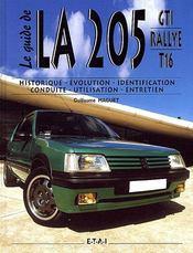 GTI rallye t.16 ; le guide de LA 205 ; historique, évolution, identification, conduite, utilisation, entretien - Couverture - Format classique