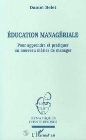 Education Manageriale : Pour Apprendre Et Pratiquer Un Nouveau Metier De Manager - Intérieur - Format classique